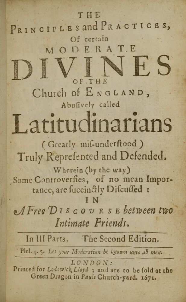 Principles and Practices of Certain Moderate Divines of the Church of England, Abusively Called Latitudinarians (Greatly Misunderstood), The. Edward FOWLER.