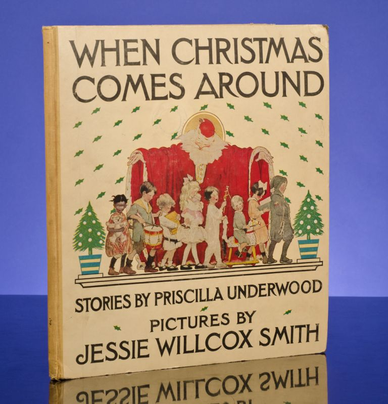 When Christmas Comes Around. JESSIE WILLCOX SMITH, illustrator, Priscilla UNDERWOOD.