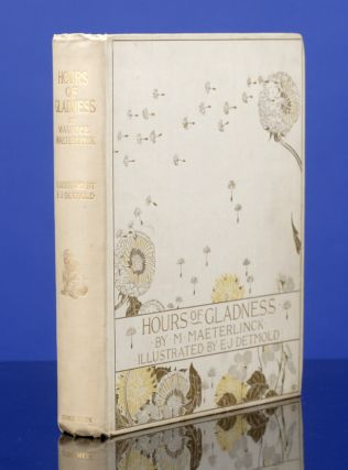 Hours of Gladness. Edward J. DETMOLD, Maurice Maeterlinck, A. Teixeira de Mattos