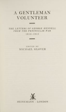Gentleman Volunteer. The Letters of George Hennell from the Peninsular War 1812-1813, A
