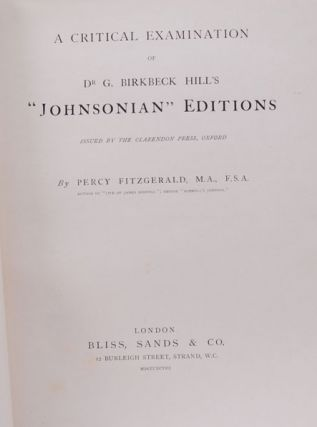 "Critical Examination of Dr. G. Birkbeck Hill's ""Johnsonian"" Editions Issued by the Clarendon Press, Oxford, A. Samuel JOHNSON, Percy Fitzgerald, G. Birkbeck Hill."