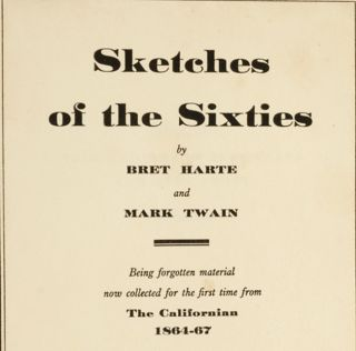 Sketches Of The Sixties. Mark TWAIN, Bret Harte.
