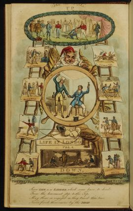 Real Life in London;. Henry ALKEN, Root, binders Son, Pierce EGAN, imitation of, Thomas ROWLANDSON