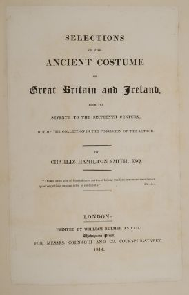 Selections of the Ancient Costumes of Great Britain and Ireland from the Seventh to the Sixteenth Century [and]Ancient Costume of Great Britain and Ireland