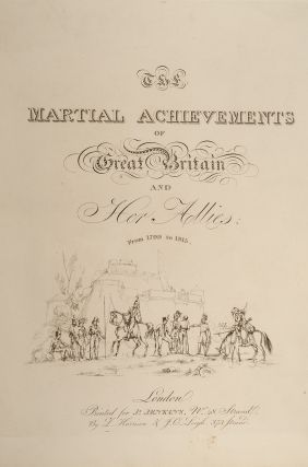 Martial Achievements of Great Britain and Her Allies; from 1799 to 1815, The