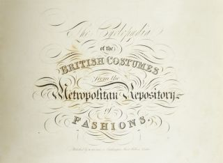 Cyclopaedia of the British Costumes from the Metropolitan Repository of Fashions, The