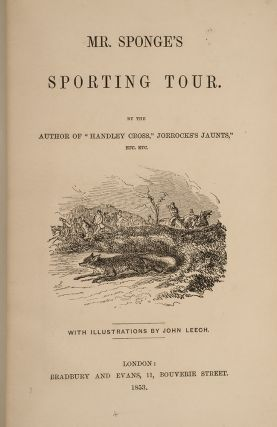 "Mr. Sponge's Sporting Tour [And:] Handley Cross; or, Mr. Jorrocks's Hunt [And:] ""Ask Mamma;"" or, The Richest Commoner in England [And:] ""Plain or Ringlets?"" [And:] Mr. Facey Romford's Hounds [And:] Hillingdon Hall or, The [Sporting Novels]"