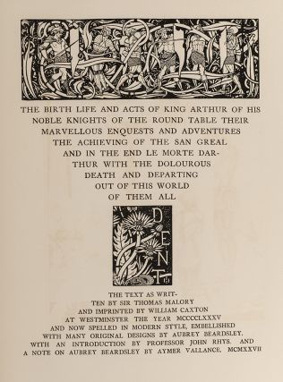 The Birth, Life and Acts of King Arthur of His Noble Knights of the Round Table Their Marvellous Enquests and Adventures, The Achieving of the San Greal and in the end Le Morte Darthur with the Delourous Death and Departing out of this World of them all