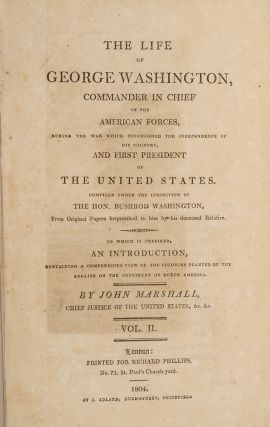 Life of George Washington Commander in Chief of the American forces during the war which established the independence of his country, and first President of the United States, The